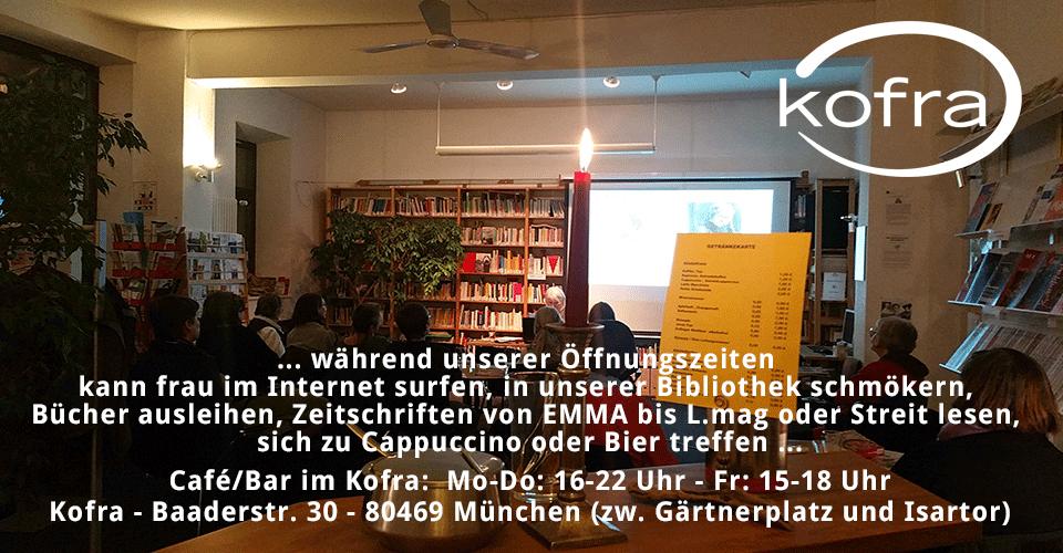 Café/Bar für Frauen im Kofra, Baaderstr. 30, 80469 München, Mo-Do: 16-22 Uhr, Fr: 14-18 Uhr.